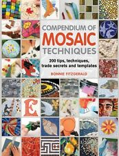 Compendium of Mosaic Techniques: 300 Tips, Techniques, Trade Secrets and Templa.