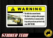 WARNING BURNOUTS STICKER DECAL TO SUIT SKIDS TYRE DRAG RACE CAR V8 TURBO ROTOR