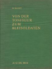 VON DER TONFIGUR ZUM BLEISOLDATEN - M. Baldet