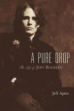 A Pure Drop : The Life of Jeff Buckley by Jeff Apter and Hal Leonard Corp....