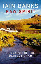 Raw Spirit: In Search of the Perfect Dram, Iain Banks