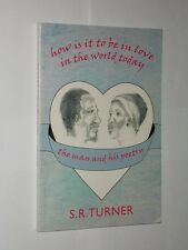 S.R. Turner How Is It To Be In Love In The world Today. A Man And His Poetry.