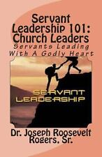 Servant Leadership 101: (Church Leaders) : Servants Leading with a Godly...
