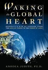 Waking the Global Heart by Anodea, Judith, Good Book