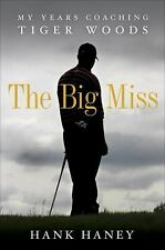 The Big Miss : My Years Coaching Tiger Woods by Hank Haney (Hardcover)