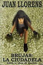 Brujas: la Ciudadela : Libro 1: años de Sueños by Juan Llorens (2014, Paperback)