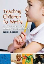Teaching Children to Write:Constructing Meaning and Mastering Mechanics