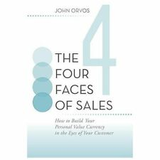 The Four Faces of Sales : How to Build Your Personal Value Currency in the...