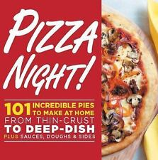 Pizza Night!: 101 Incredible Pies to Make at Home--From Thin-Crust to Deep-Dish