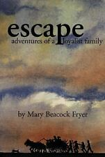 Escape : Adventures of a Loyalist Family by Mary Beacock Fryer (2006, Paperback)