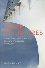 Super Structures: The Science of Bridges, Buildings, Dams, and Other Feats of...
