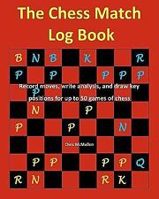 The Chess Match Log Book : Record Moves, Write Analysis, and Draw Key...