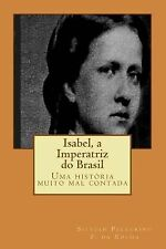 Isabel, a Imperatriz Do Brasil by Silviah Pellegrino (2014, Paperback)