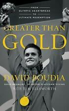 Greater Than Gold : From Olympic Heartbreak to Ultimate Redemption by David...