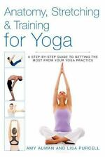 Anatomy, Stretching & Training for Yoga: A Step-by-Step Guide to Getting the Mos