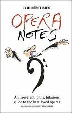 The Times Opera Notes : An Irreverent, Pithy, Hilarious Guide to the...