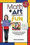 Math Art Fun : Activities for Discovering Mathematical Magic in Modern Art by...