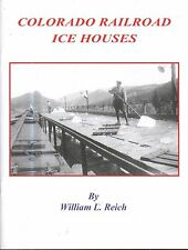 ~~~COLORADO RAILROAD  ICE HOUSES~Reich~44 pgs~Paper~60 images~1st Ed~~~