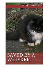 Saved by a Whisker by Kathy Hoxworth (2013, Paperback)