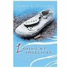 Losing My Shoelaces : A True Story about Depression and Anxiety by Candy L....