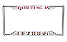 Quilting Is Cheap Therapy Metal License Frame Every State