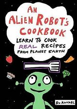 An Alien Robot's Cookbook : Learn to Cook Real Recipes from Planet Earth by...