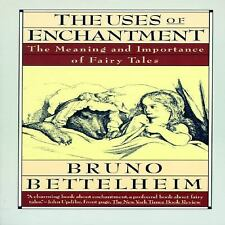 The Uses of Enchantment : The Meaning and Importance of Fairy Tales by Bruno...