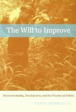 The Will to Improve : Governmentality, Development, and the Practice of...