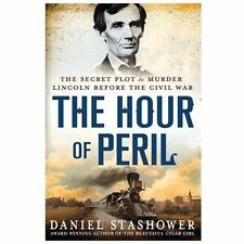 The Hour of Peril: The Secret Plot to Murder Lincoln Before the Civil -ExLibrary