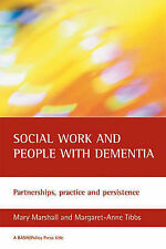 Social Work and People with Dementia: Partnerships, Practice and Persistence...