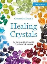 Cassandra Eason's Healing Crystals : An Illustrated Guide to 150 Crystals and...