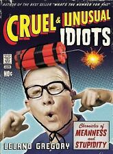 Cruel and Unusual Idiots: Chronicles of Meanness and Stupidity
