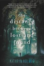 The Distance Between Lost and Found by Kathryn Holmes (2016, Paperback)