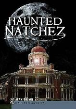 Haunted America: Haunted Natchez by Alan Brown (2010, Paperback)