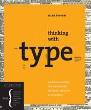Thinking with Type : A Critical Guide for Designers, Writers, Editors, and...