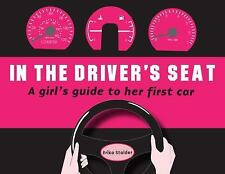 In the Driver's Seat : A Girl's Guide to Her First Car by Erika Stalder...