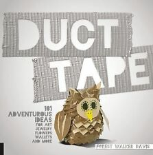 Duct Tape : 101 Adventurous Ideas for Art, Jewelry, Flowers, Wallets and More...