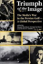 Triumph of the Image: The Media's War in the Persian Gulf-A Global Per-ExLibrary