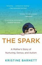 The Spark : A Mother's Story of Nurturing, Genius, and Autism by Kristine...
