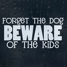Forget The Dog Beware Of The Kids Funny Car Decal Vinyl Sticker
