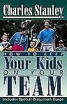 How To Keep Your Kids On Your Team, Stanley, Charles, Good Book