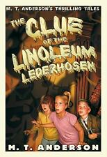 M. T. Anderson's Thrilling Tales: The Clue of the Linoleum Lederhosen by M....