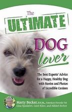 Dog Lover : The Best Experts' Advice for a Happy, Healthy Dog with Stories...