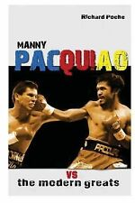 Manny Pacquiao vs the Modern Greats by Richard Poche (2014, Paperback)