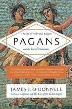 Pagans : The End of Traditional Religion and the Rise of Christianity by...