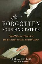Forgotten Founding Father-Noah Webster and the Creation of American Culture-1st
