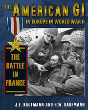 The American GI in Europe in World War II: Battle in France v. 3, Kaufmann, H. W