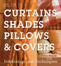 Curtains, Shades, Pillows & Covers: Inspiration and Techniques
