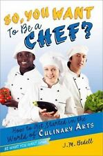So, You Want to Be a Chef?: How to Get Started in the World of Culinar-ExLibrary
