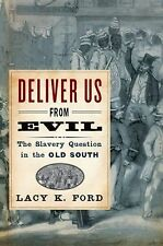 Deliver Us from Evil : The Slavery Question in the Old South by Lacy K. Ford...